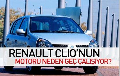 RENAULT CLİO'NUN MOTORU NEDEN GEÇ ÇALIŞIYOR?