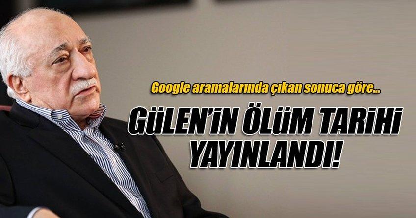 Teröristbaşı Gülen'in ölüm tarihi Google aramalarında yayınlandı