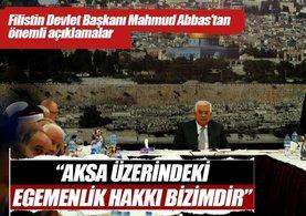 Filistin Devlet Başkanı Abbas: Aksa üzerindeki egemenlik hakkı bizimdir