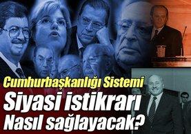 Cumhurbaşkanlığı Sistemi siyasi istikrarı da garanti altına alıyor!