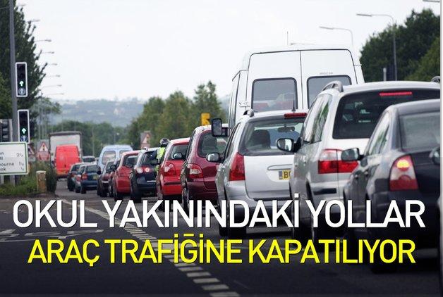 Okul yakınındaki yollar araç trafiğine kapatılıyor