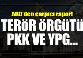 ABD'den çarpıcı rapor! Terör örgütü PKK ve YPG...