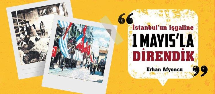 İstanbul'un işgaline 1 Mayıs'la direndik