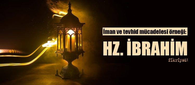 Hz. İbrahim kimdir? Hz. İbrahim'in hayatı ve mucizeleri... Hz. İbrahim'in duası...