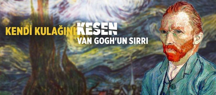 Kendi kulağını kesen Van Gogh'un sırrı