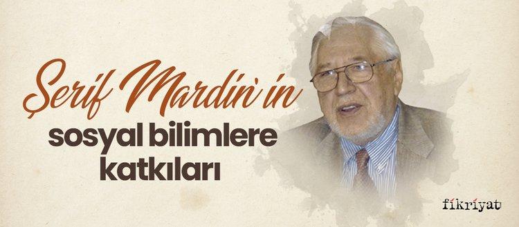 Şerif Mardin'in sosyal bilimlere katkıları