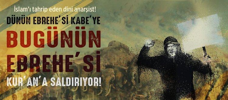 Dünün Ebrehe'si Ka'be'ye bugünün Ebrehe'si Kur'an'ı Kerim'e saldırıyor!