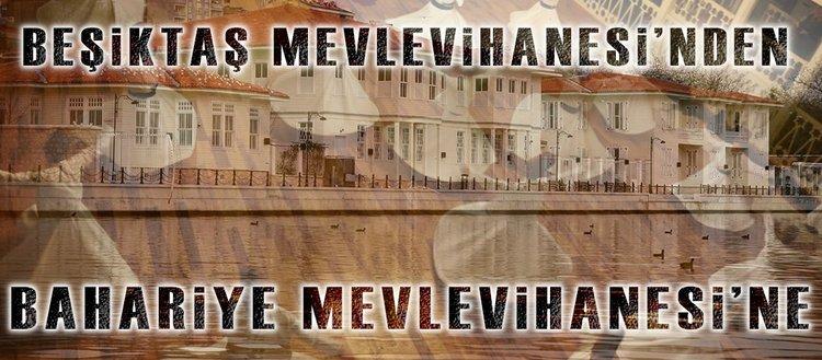 Beşiktaş Mevlevihanesi'nden Bahariye Mevlevihanesi'ne