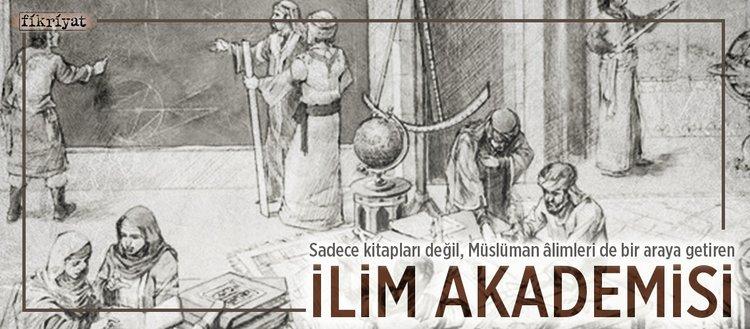 Sadece kitapları değil, Müslüman âlimleri de bir araya getiren ilim akademisi