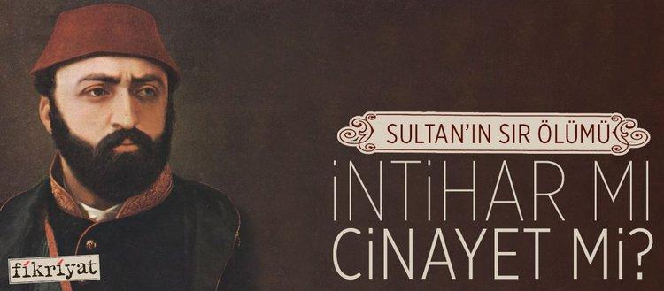 Sultan'ın sır ölümü: İntihar mı, cinayet mi?