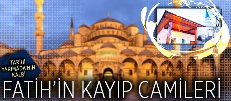 Fatih'in kayıp camileri