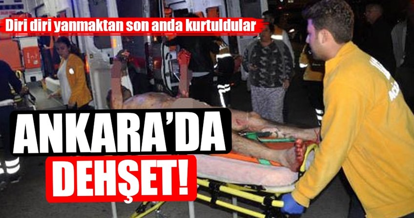 Ankara'da korku dolu anlar! Diri diri yanmaktan son anda kurtuldular...