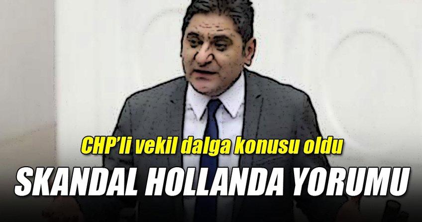 CHP'li vekilin skandal Hollanda yorumu!