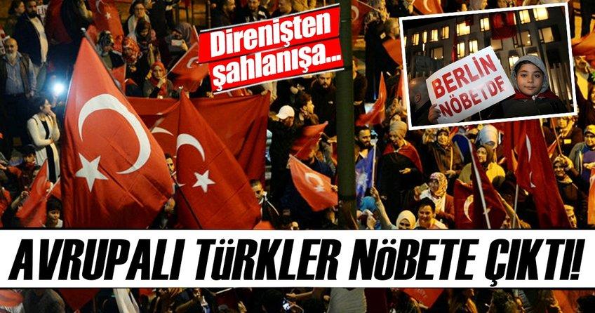 Direnişten şahlanışa! Avrupadaki Türkler nöbete çıktı