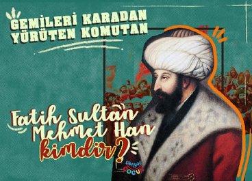 Fatih Sultan Mehmet Han Kimdir?