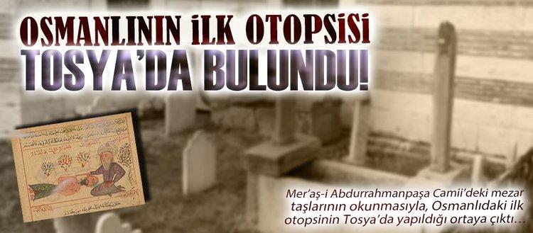 Osmanlıdaki ilk otopsi Tosyada bulundu!