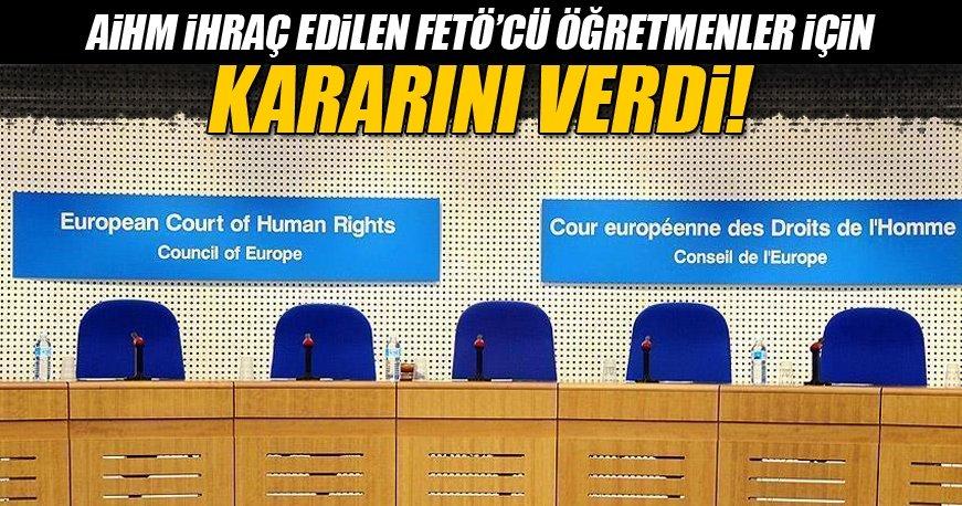Avrupa İnsan Hakları Mahkemesi (AİHM) FETÖ'cü öğretmenlerin başvurusunu reddetti