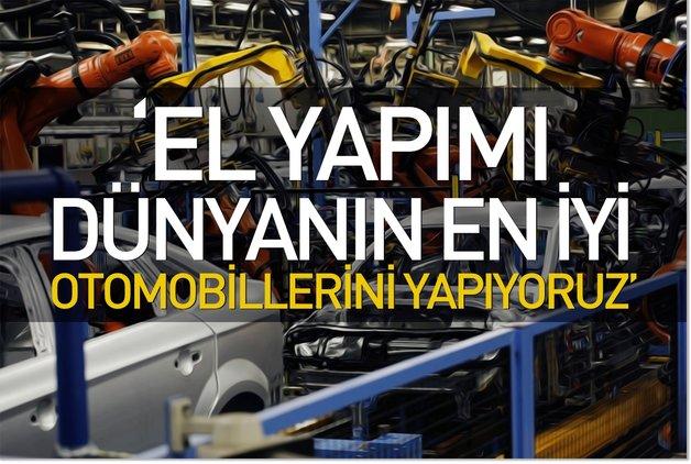 'El yapımı dünyanın en iyi otomobillerini yapıyoruz'