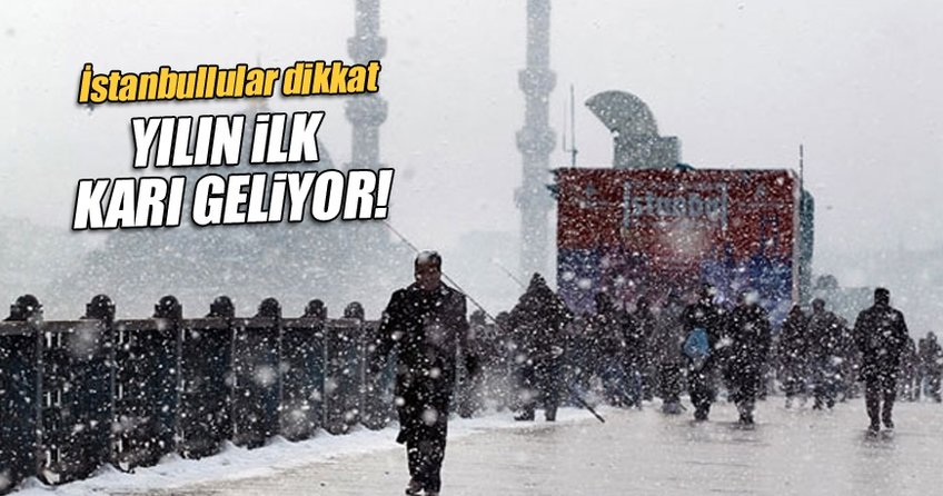 İstanbullular dikkat! Yılın ilk karı o tarihte geliyor