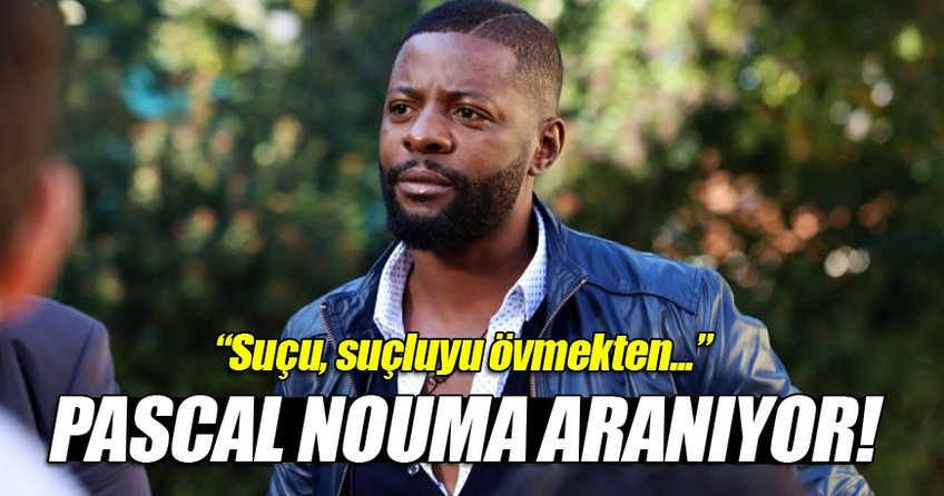 Pascal Nouma aranıyor! Suçu ise...