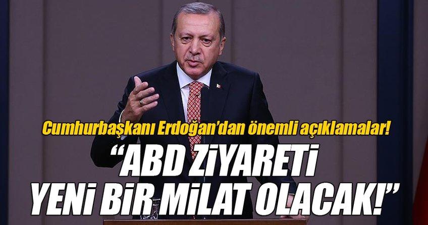 Cumhurbaşkanı Erdoğan: ABD ziyareti yeni bir milat olacak