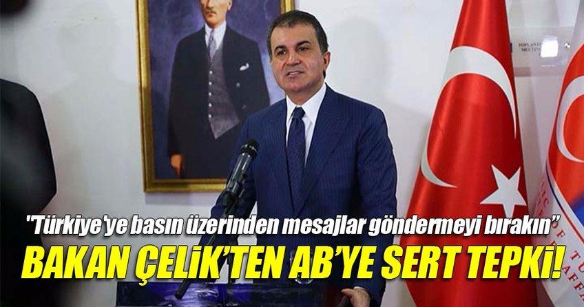 Bakan Çelik'ten AB'ye tepki Türkiye'ye basın üzerinden mesaj göndermeyi bırakın