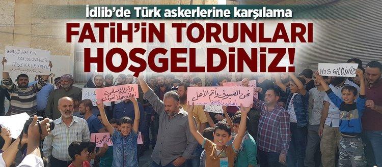 İdlibde Türk askerlerine karşılama: Fatihin torunları hoşgeldiniz!