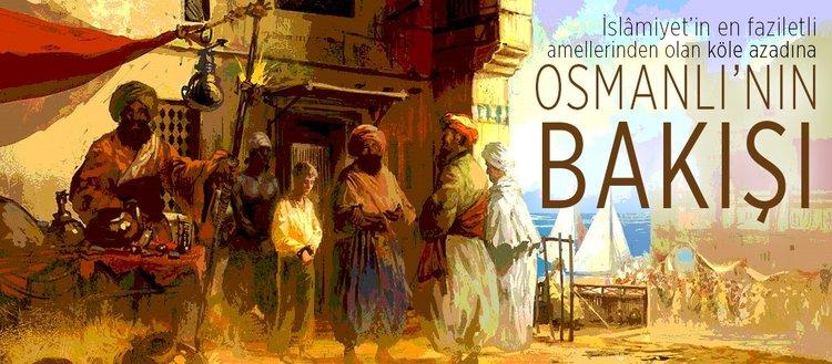 İslâmiyet'in en faziletli amellerinden olan köle azadına Osmanlı'nın bakışı