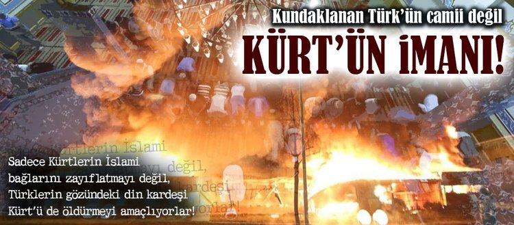 Kundaklanan Türk'ün camii değil Kürt'ün imanı(19 MART 2018)
