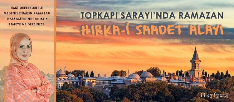 Osmanlı sarayında Ramazan geleneği: Hırka-i Saadet alayı