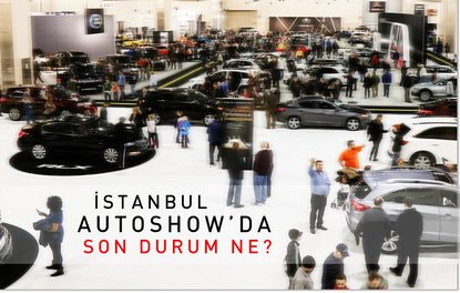 İstanbul Autoshowda son durum ne?