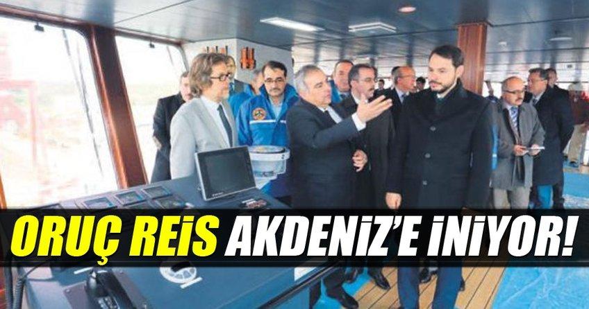 Oruç Reis Akdeniz'e inmeye hazırlanıyor!