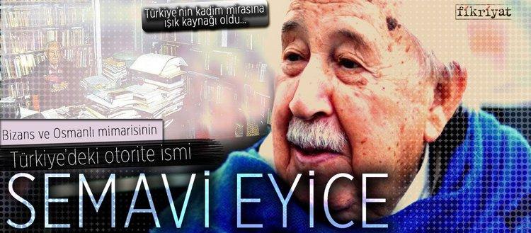 Bizans ve Osmanlı mimarisinin Türkiye'deki otorite ismi Prof. Dr. Semavi Eyice