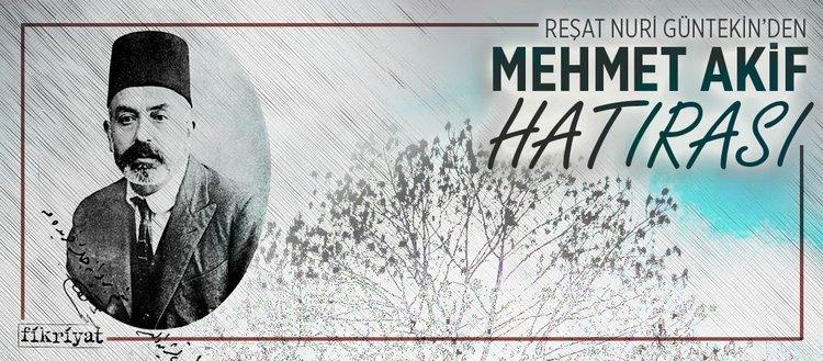 Reşat Nuri Güntekin'den Mehmet Akif hatırası