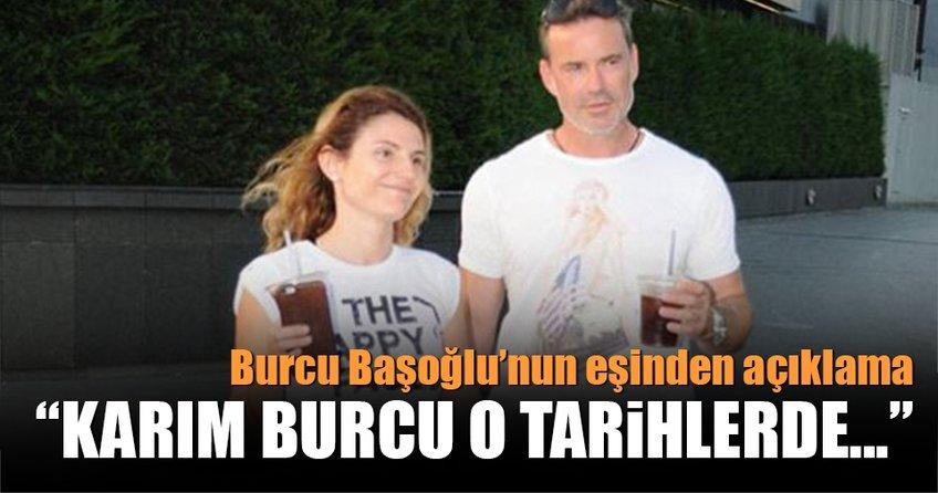 Burcu Başoğlu'nun eşinden açıklama
