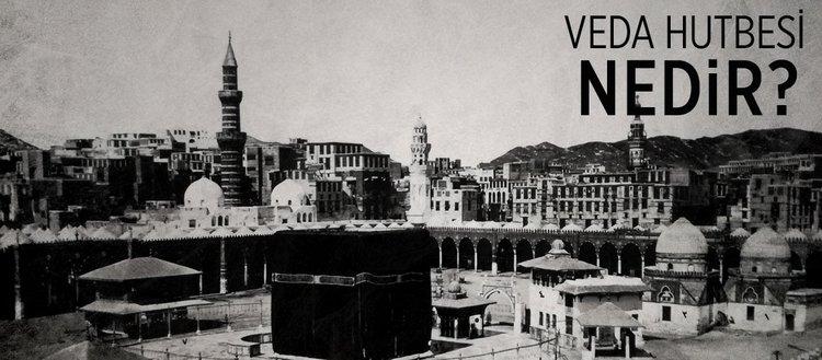Veda Haccı nedir? Hz. Muhammed'in Veda Hutbesi nedir?