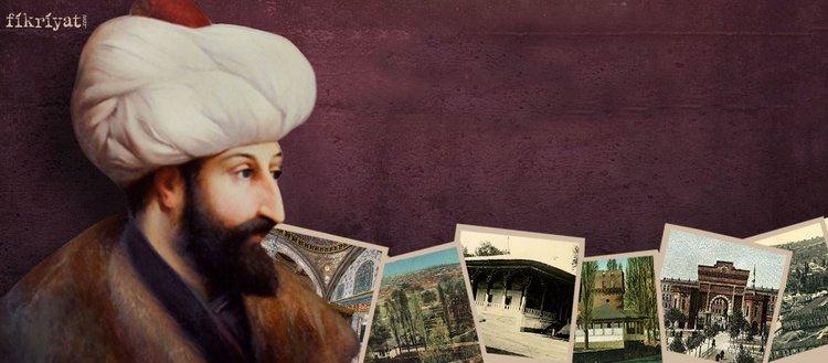 Fatih Sultan Mehmet'in İstanbul'a armağan ettiği...