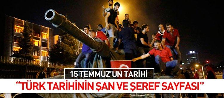 """""""Türk Tarihinin Şan ve Şeref Sayfası"""" 15 Temmuz'un tarihi"""