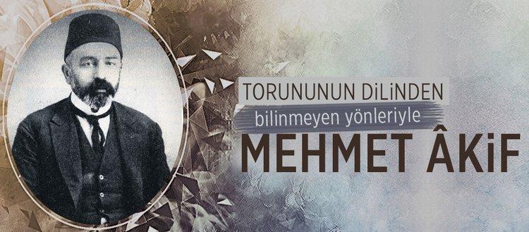 Torununun dilinden bilinmeyenleriyle Mehmet Akif