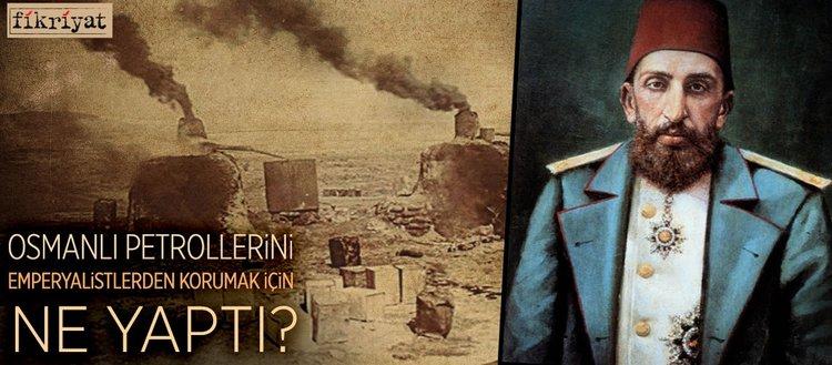 Osmanlı petrollerini emperyalistlerden korumak için ne yaptı?