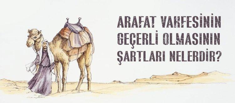Arafat vakfesi ne zaman yapılır? Arafat vakfesi nasıl yapılır? Arafat vakfesinin sünnetleri nelerdir?