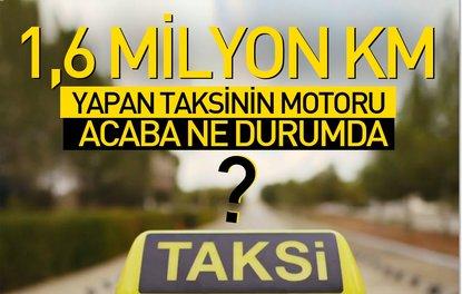1,6 MİLYON KM'DEKİ TAKSİNİN MOTORU ACABA NE DURUMDA?