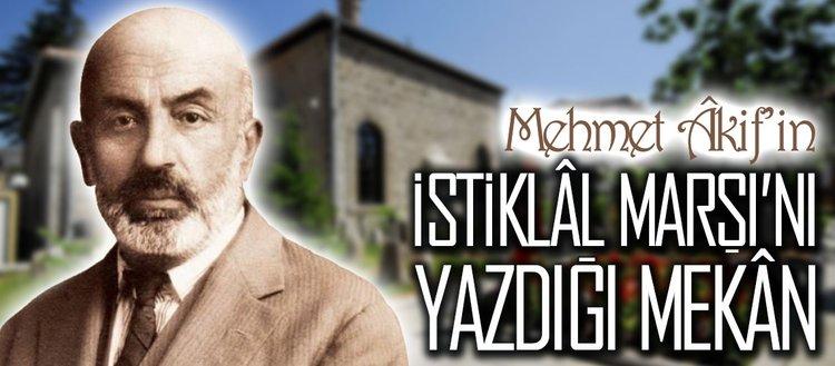 Mehmet Âkif'in İstiklâl Marşı'nı yazdığı mekân
