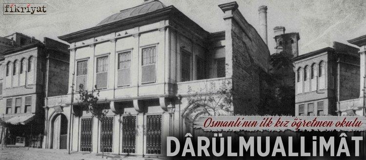 Osmanlı'nın ilk kız öğretmen okulu: Dârülmuallimât