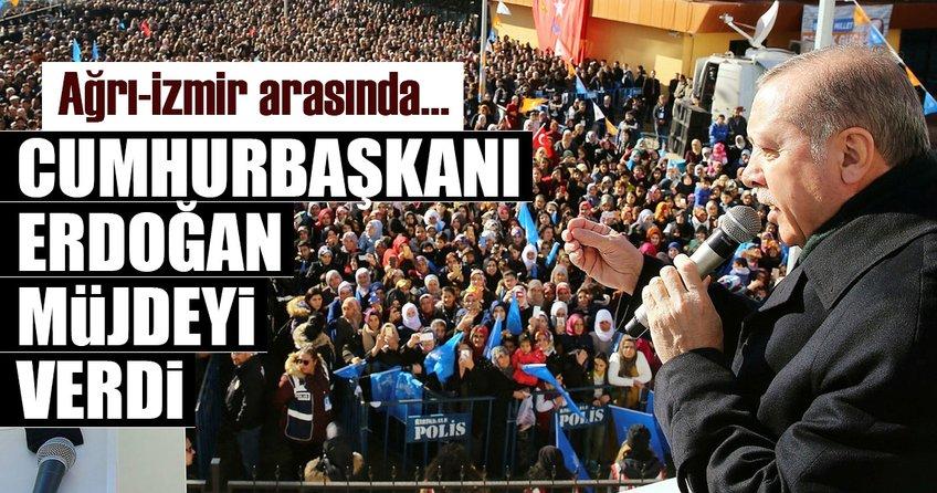 Cumhurbaşkanı Erdoğan müjdeyi verdi: Ağrı-İzmir arasında...