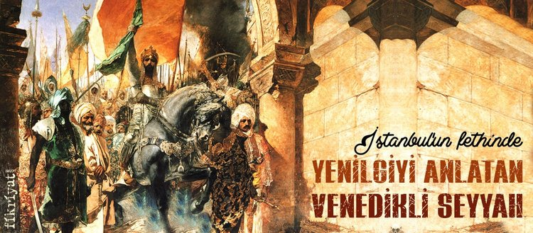 İstanbul'un fethinde yenilgiyi anlatan Venedikli seyyah: Nicolo Barbaro