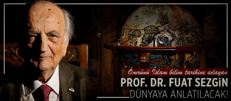 Prof. Dr. Fuat Sezgin dünyaya anlatılacak