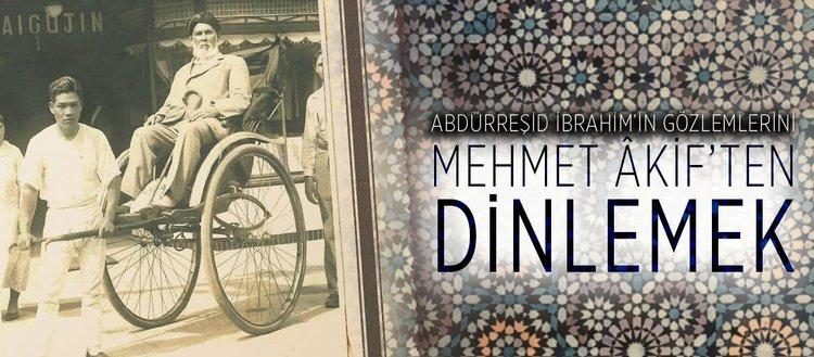 Abdürreşid İbrahim'in gözlemlerini Mehmet Âkif'ten dinlemek