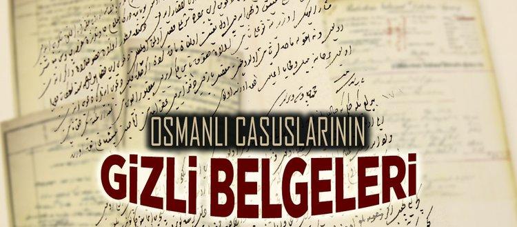 İşte Osmanlı casuslarının gizli belgeleri!