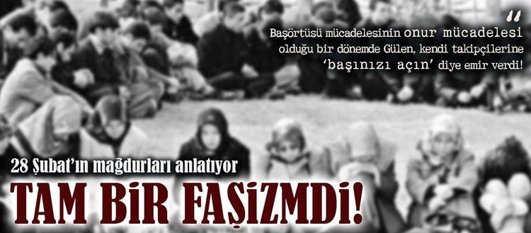 28 Şubatın mağdurları anlatıyor: Tam bir faşizmdi